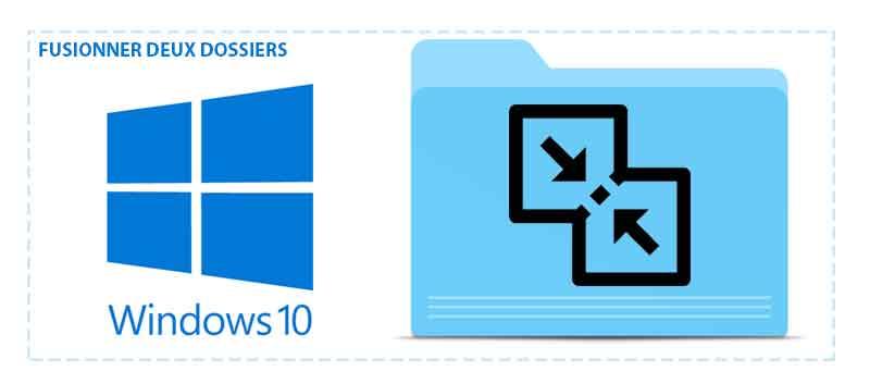 Comment Fusionner Deux Dossiers Sur Windows 10 Techcroute Com